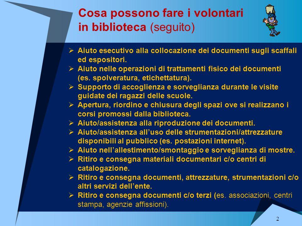 Cosa possono fare i volontari in biblioteca (seguito) 2 Aiuto esecutivo alla collocazione dei documenti sugli scaffali ed espositori.