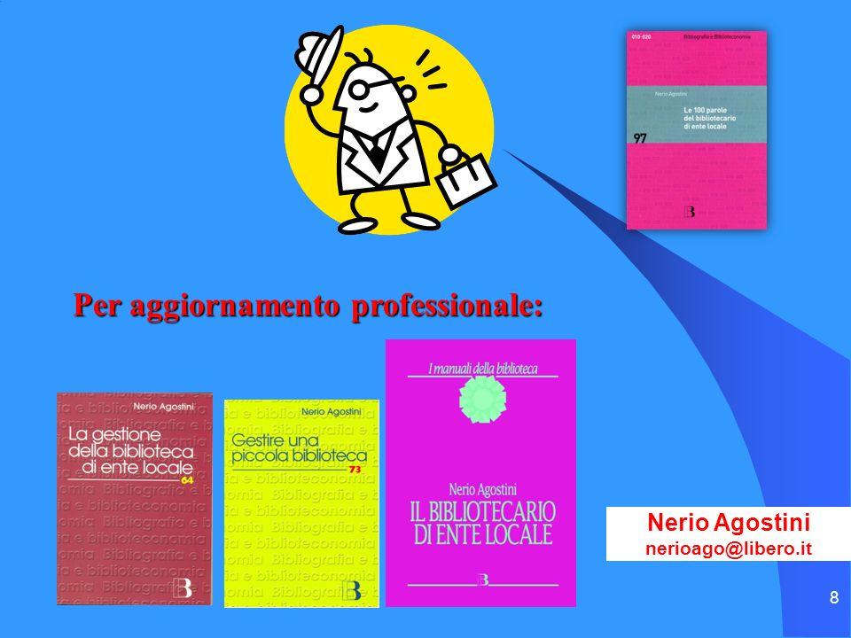 8 Nerio Agostini nerioago@libero.it Per aggiornamento professionale: