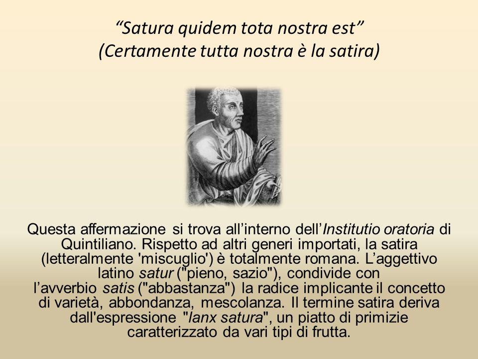 Satura quidem tota nostra est (Certamente tutta nostra è la satira) Questa affermazione si trova allinterno dellInstitutio oratoria di Quintiliano. Ri