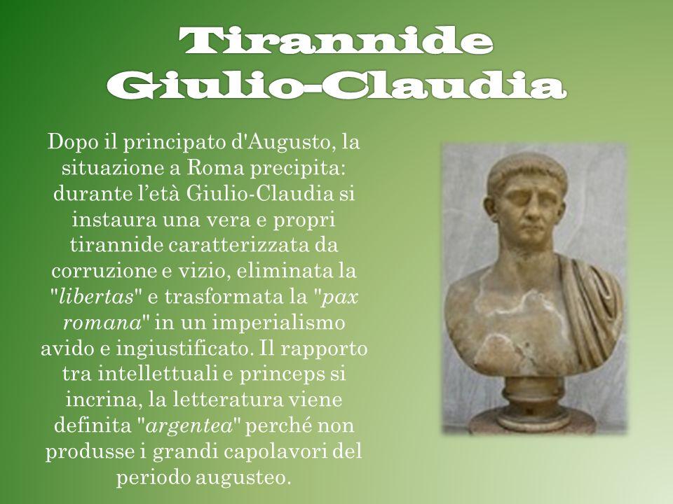 Dopo il principato d'Augusto, la situazione a Roma precipita: durante letà Giulio-Claudia si instaura una vera e propri tirannide caratterizzata da co