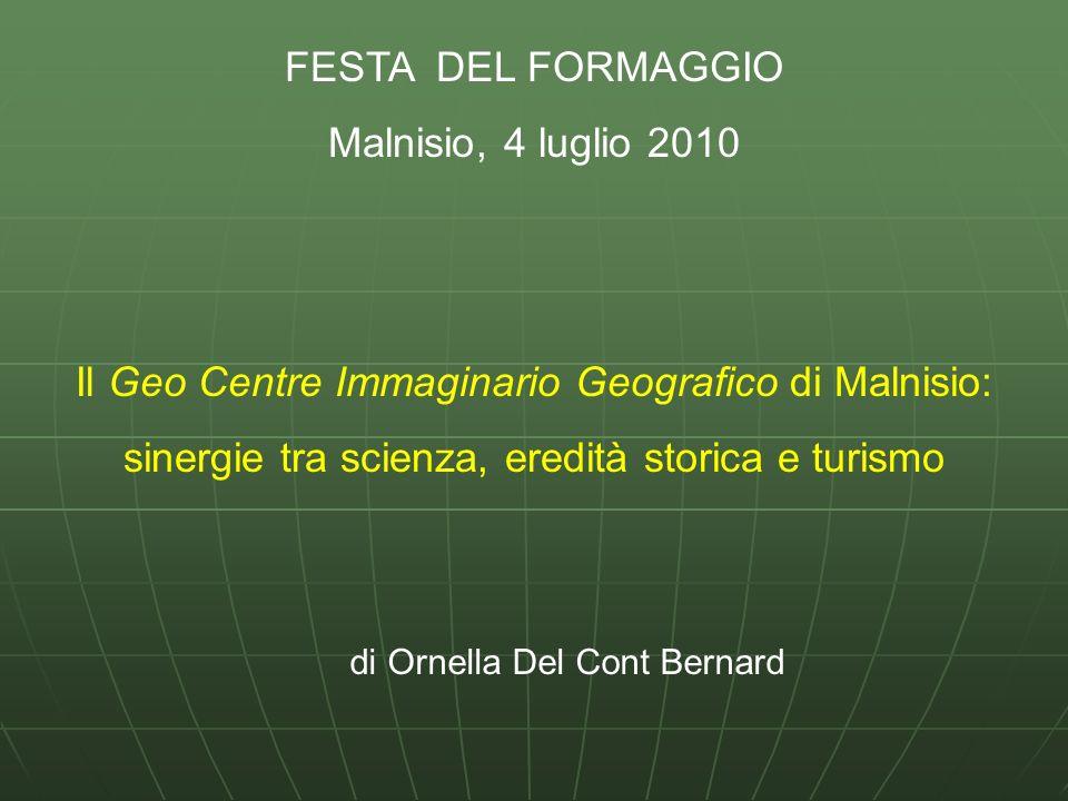 FESTA DEL FORMAGGIO Malnisio, 4 luglio 2010 Il Geo Centre Immaginario Geografico di Malnisio: sinergie tra scienza, eredità storica e turismo di Ornel