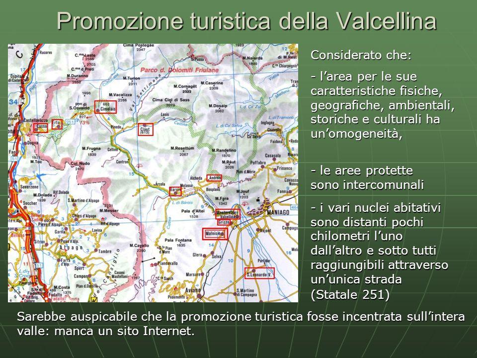 Promozione turistica della Valcellina Sarebbe auspicabile che la promozione turistica fosse incentrata sullintera valle: manca un sito Internet. - i v