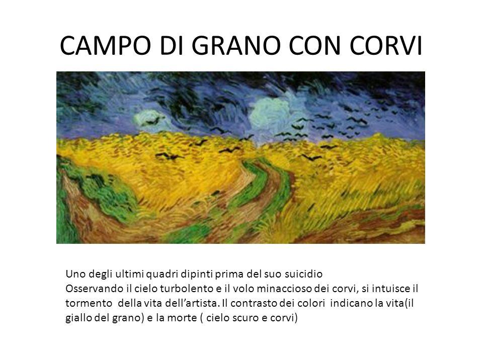 CAMPO DI GRANO CON CORVI Uno degli ultimi quadri dipinti prima del suo suicidio Osservando il cielo turbolento e il volo minaccioso dei corvi, si intu