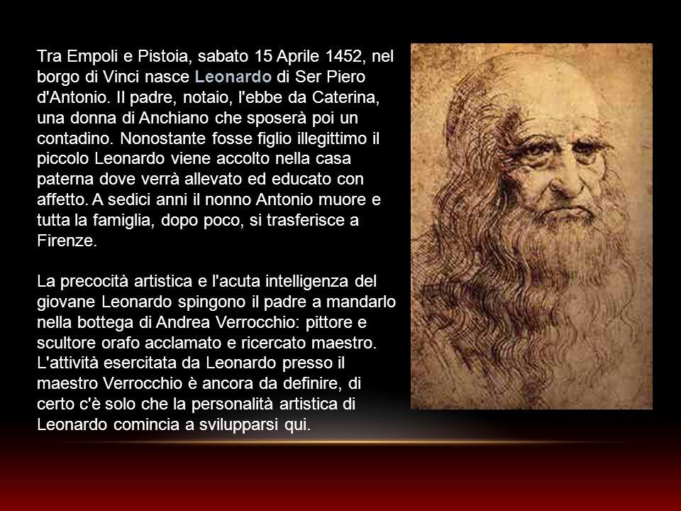 Tra Empoli e Pistoia, sabato 15 Aprile 1452, nel borgo di Vinci nasce Leonardo di Ser Piero d'Antonio. Il padre, notaio, l'ebbe da Caterina, una donna