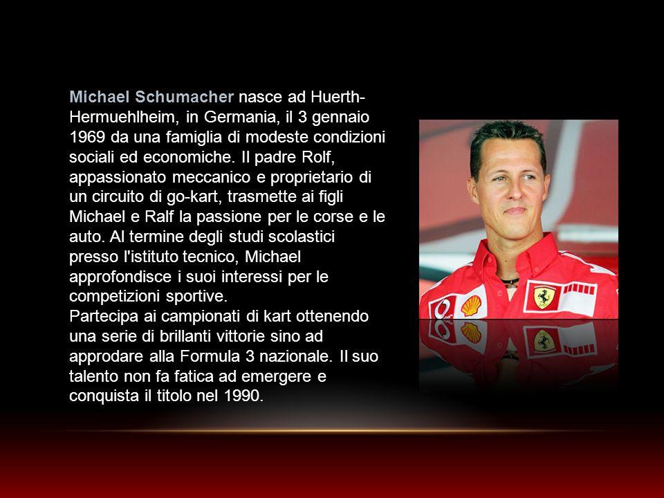 Michael Schumacher nasce ad Huerth- Hermuehlheim, in Germania, il 3 gennaio 1969 da una famiglia di modeste condizioni sociali ed economiche. Il padre