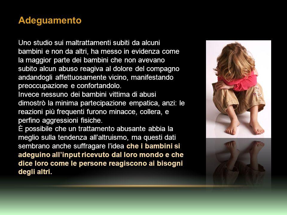 Adeguamento Uno studio sui maltrattamenti subiti da alcuni bambini e non da altri, ha messo in evidenza come la maggior parte dei bambini che non avev