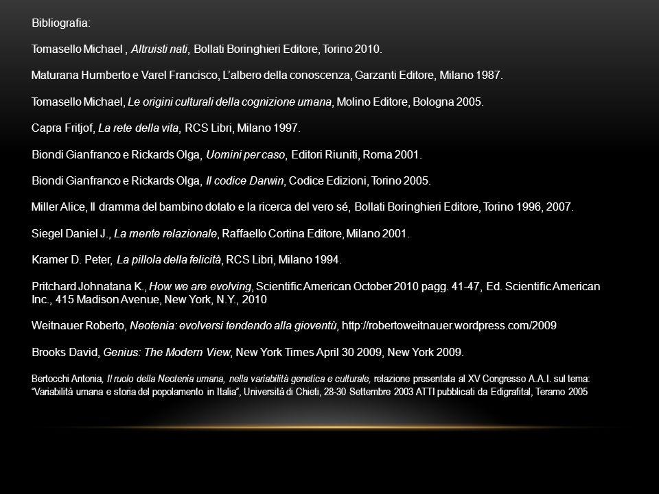 Bibliografia: Tomasello Michael, Altruisti nati, Bollati Boringhieri Editore, Torino 2010. Maturana Humberto e Varel Francisco, Lalbero della conoscen