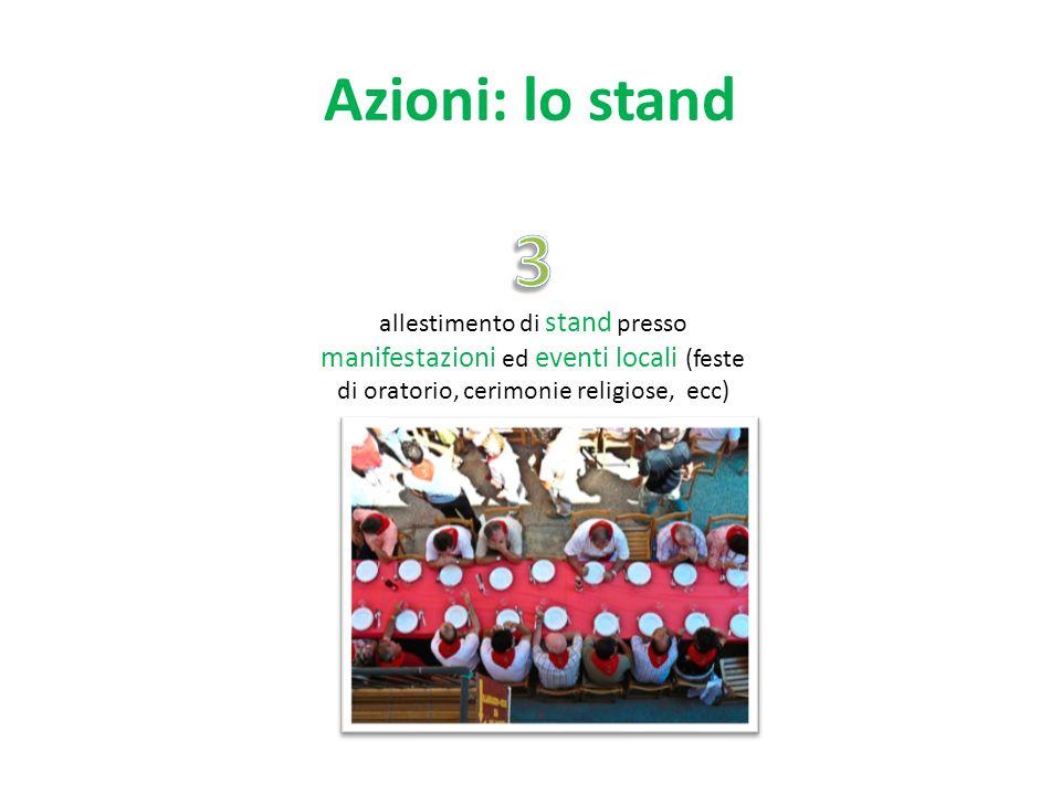 Azioni: lo stand allestimento di stand presso manifestazioni ed eventi locali (feste di oratorio, cerimonie religiose, ecc)