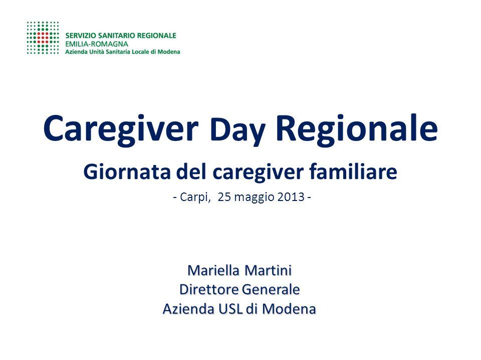 Caregiver Day Regionale Giornata del caregiver familiare - Carpi, 25 maggio 2013 - Mariella Martini Direttore Generale Azienda USL di Modena