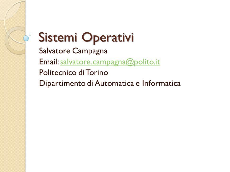 Sistemi Operativi Salvatore Campagna Email: salvatore.campagna@polito.itsalvatore.campagna@polito.it Politecnico di Torino Dipartimento di Automatica e Informatica