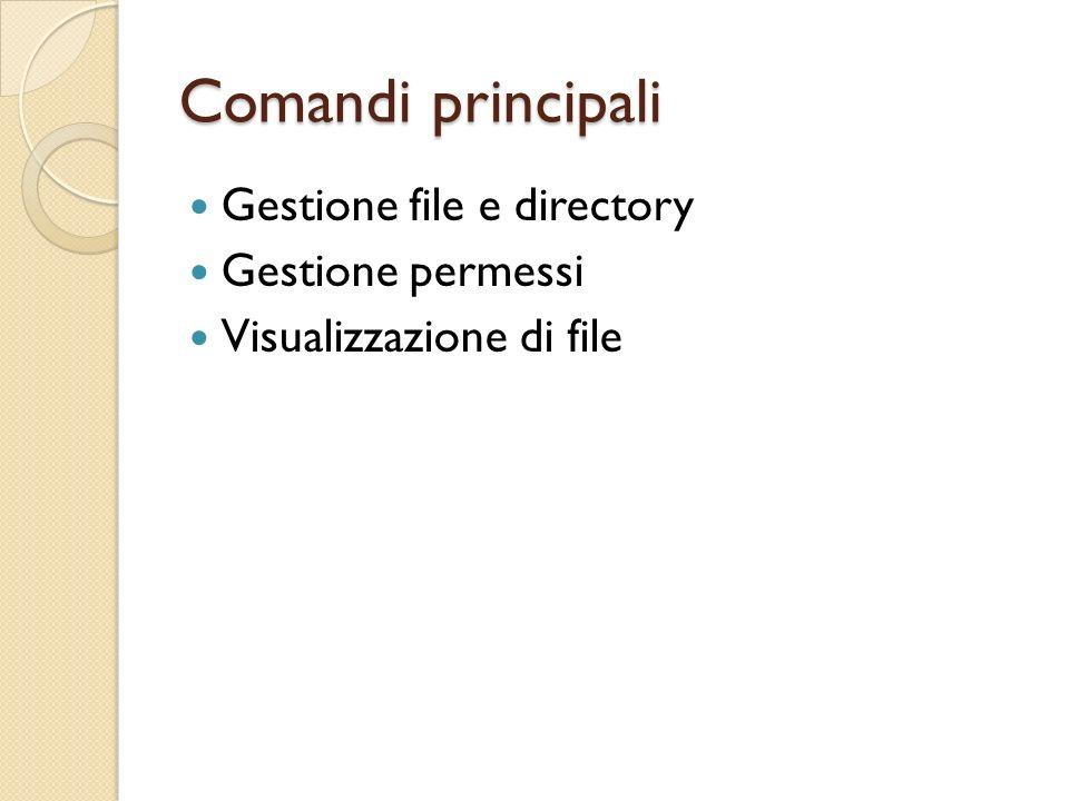 Comandi principali Gestione file e directory Gestione permessi Visualizzazione di file