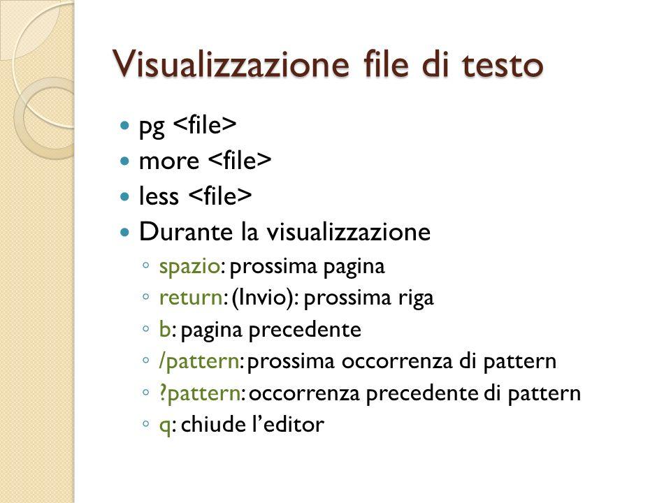 Visualizzazione file di testo pg more less Durante la visualizzazione spazio: prossima pagina return: (Invio): prossima riga b: pagina precedente /pattern: prossima occorrenza di pattern pattern: occorrenza precedente di pattern q: chiude leditor