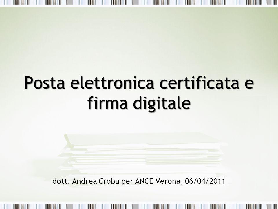 Posta elettronica certificata e firma digitale dott. Andrea Crobu per ANCE Verona, 06/04/2011