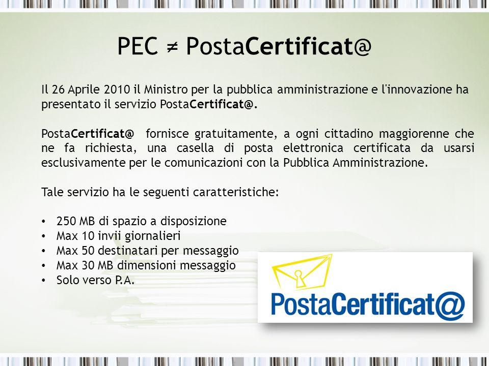 PEC PostaCertificat@ Il 26 Aprile 2010 il Ministro per la pubblica amministrazione e l'innovazione ha presentato il servizio PostaCertificat@. PostaCe