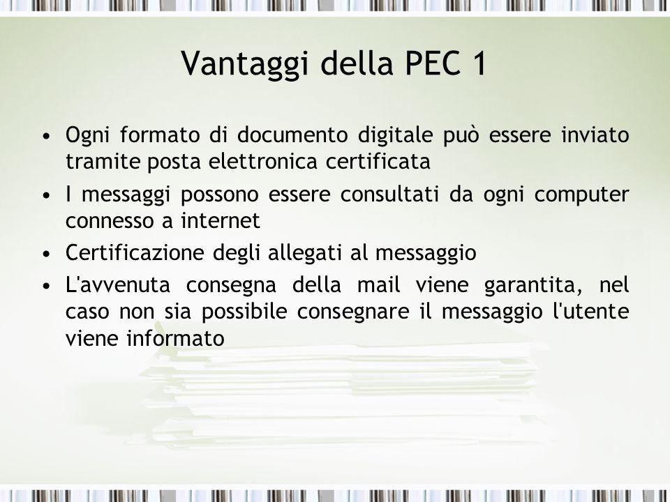 Vantaggi della PEC 1 Ogni formato di documento digitale può essere inviato tramite posta elettronica certificata I messaggi possono essere consultati