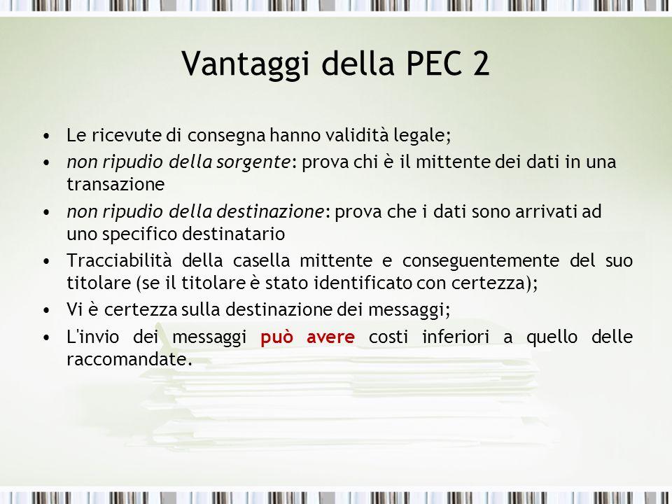 Vantaggi della PEC 2 Le ricevute di consegna hanno validità legale; non ripudio della sorgente: prova chi è il mittente dei dati in una transazione no
