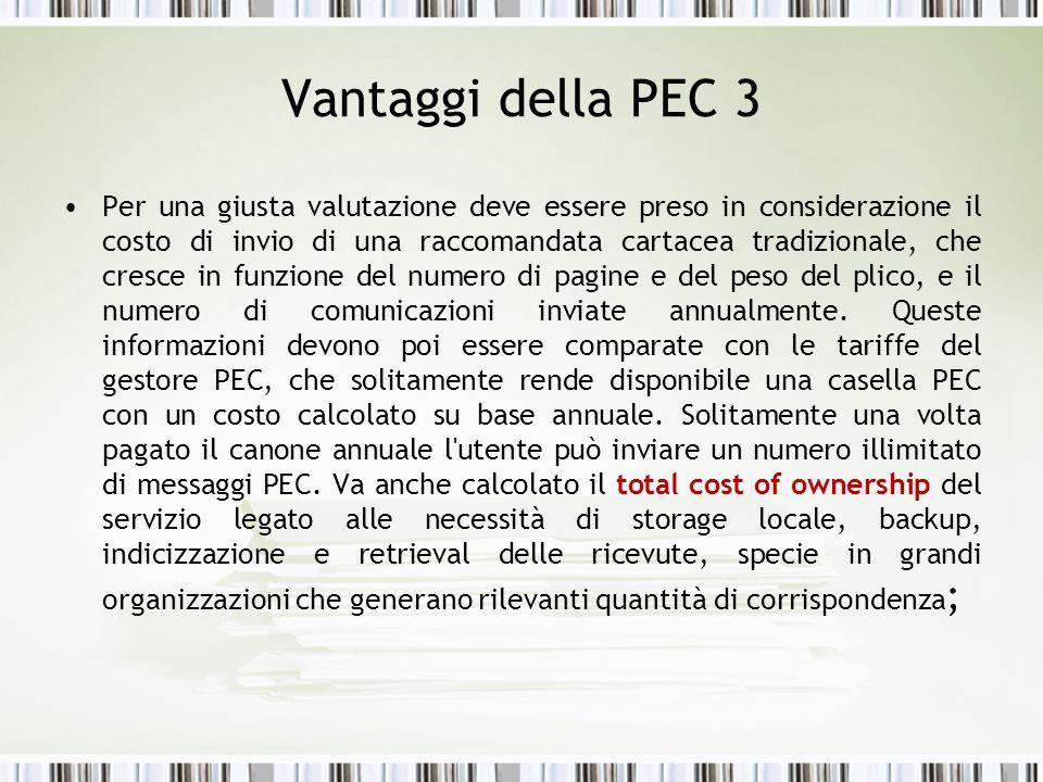 Vantaggi della PEC 3 Per una giusta valutazione deve essere preso in considerazione il costo di invio di una raccomandata cartacea tradizionale, che c