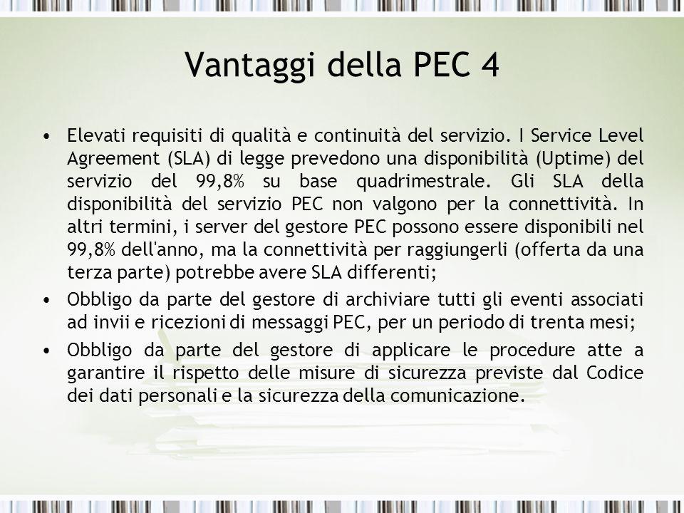Vantaggi della PEC 4 Elevati requisiti di qualità e continuità del servizio. I Service Level Agreement (SLA) di legge prevedono una disponibilità (Upt