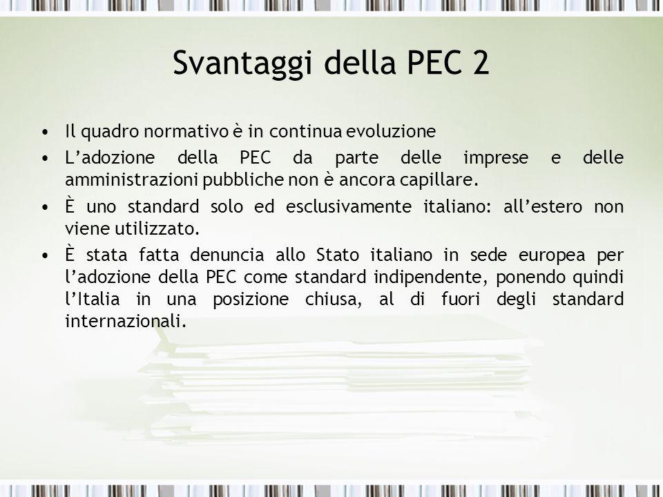 Svantaggi della PEC 2 Il quadro normativo è in continua evoluzione Ladozione della PEC da parte delle imprese e delle amministrazioni pubbliche non è ancora capillare.