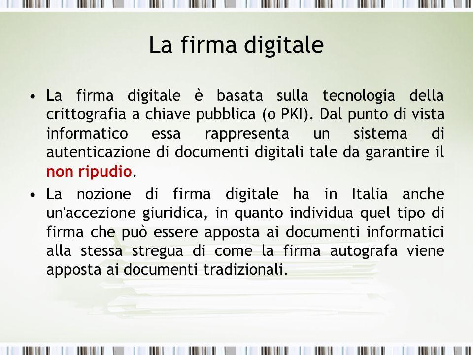La firma digitale La firma digitale è basata sulla tecnologia della crittografia a chiave pubblica (o PKI). Dal punto di vista informatico essa rappre