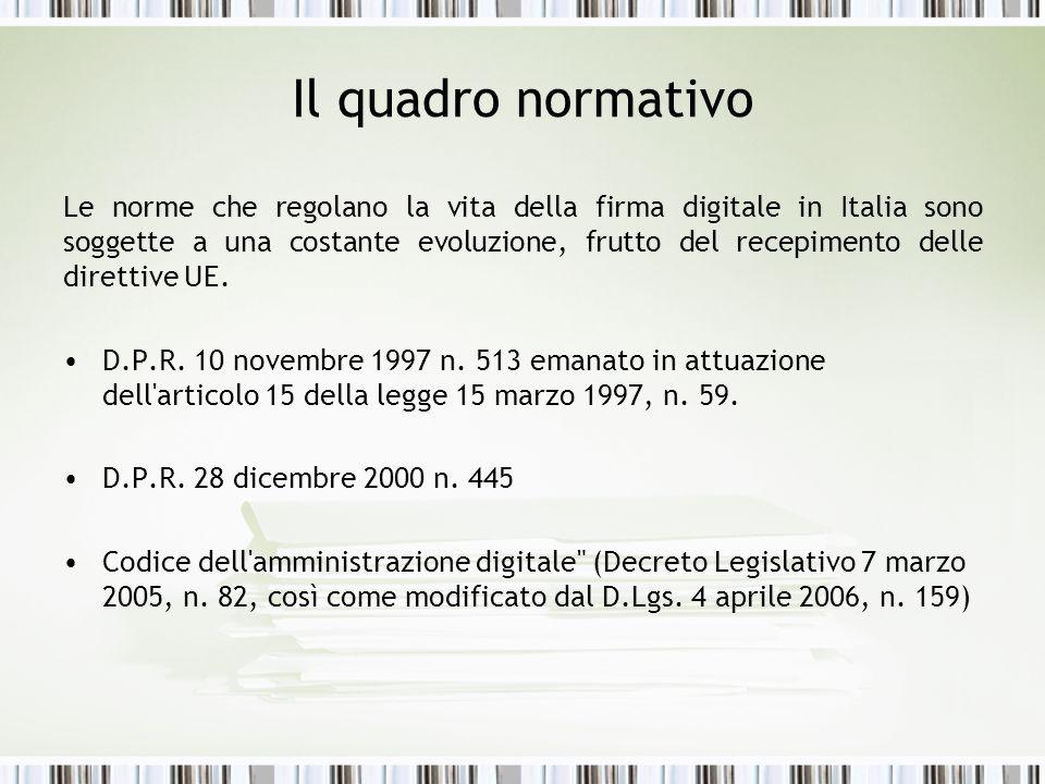 Il quadro normativo Le norme che regolano la vita della firma digitale in Italia sono soggette a una costante evoluzione, frutto del recepimento delle direttive UE.