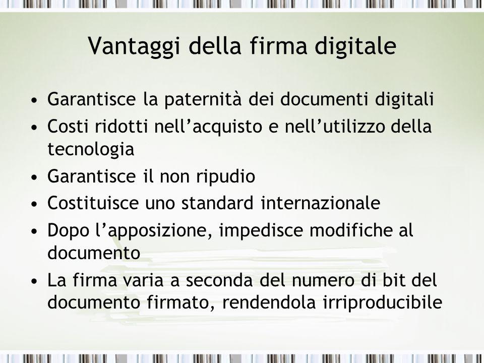 Vantaggi della firma digitale Garantisce la paternità dei documenti digitali Costi ridotti nellacquisto e nellutilizzo della tecnologia Garantisce il