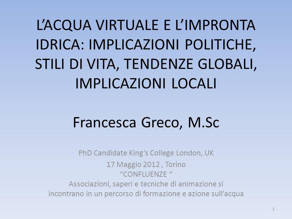 LACQUA VIRTUALE E LIMPRONTA IDRICA: IMPLICAZIONI POLITICHE, STILI DI VITA, TENDENZE GLOBALI, IMPLICAZIONI LOCALI Francesca Greco, M.Sc PhD Candidate K