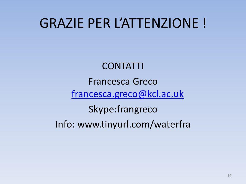 GRAZIE PER LATTENZIONE ! CONTATTI Francesca Greco francesca.greco@kcl.ac.uk francesca.greco@kcl.ac.uk Skype:frangreco Info: www.tinyurl.com/waterfra 1
