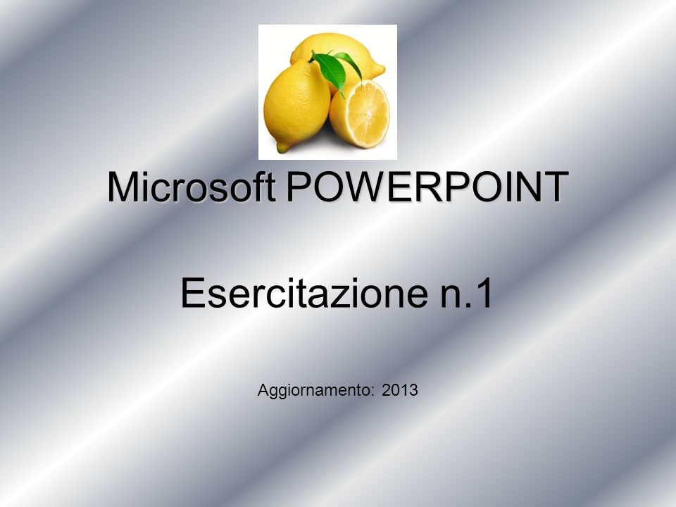 Esercitazione n.1 Microsoft POWERPOINT Aggiornamento: 2013