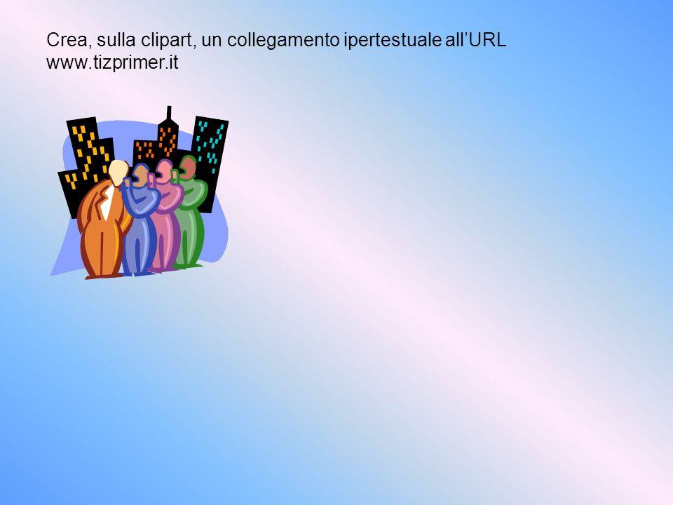 Crea, sulla clipart, un collegamento ipertestuale allURL www.tizprimer.it