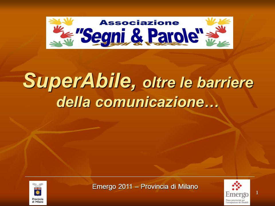 1 SuperAbile, oltre le barriere della comunicazione… Emergo 2011 – Provincia di Milano
