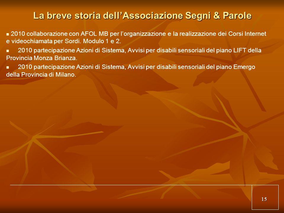 15 La breve storia dellAssociazione Segni & Parole 2010 collaborazione con AFOL MB per lorganizzazione e la realizzazione dei Corsi Internet e videochiamata per Sordi.