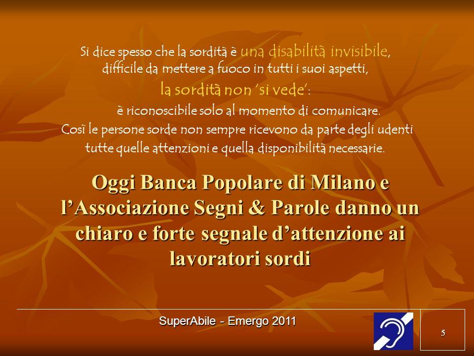 6 SuperAbile - Emergo 2011 Banca Popolare di Milano e Associazione Segni & Parole aprono un servizio sperimentale gratuito dinterpretariato L.I.S.