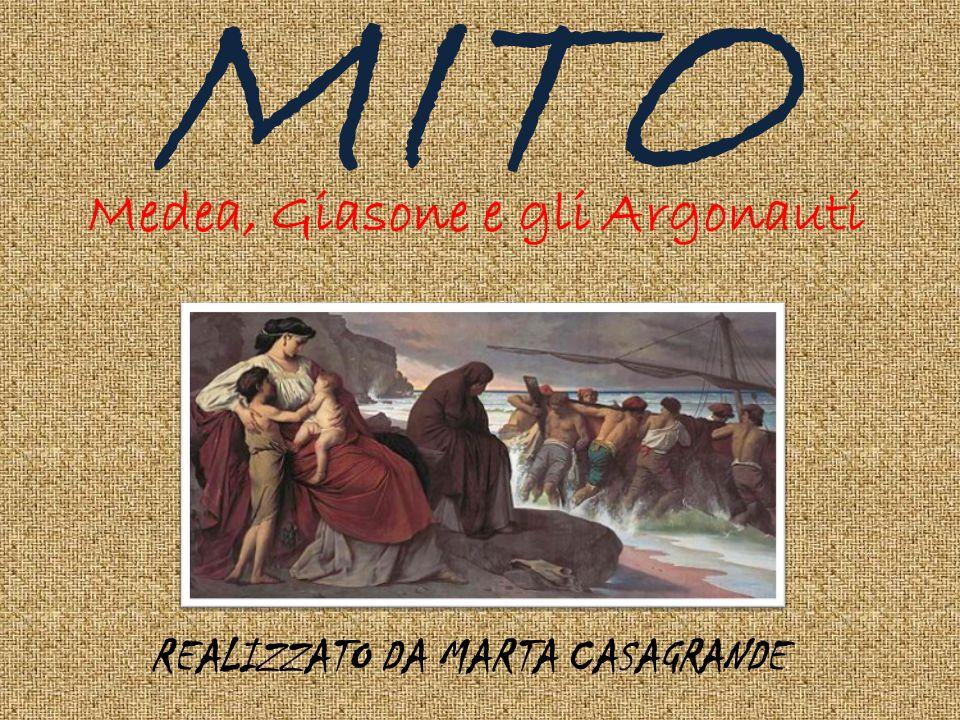 MITO REALIZZATO DA MARTA CASAGRANDE Medea, Giasone e gli Argonauti