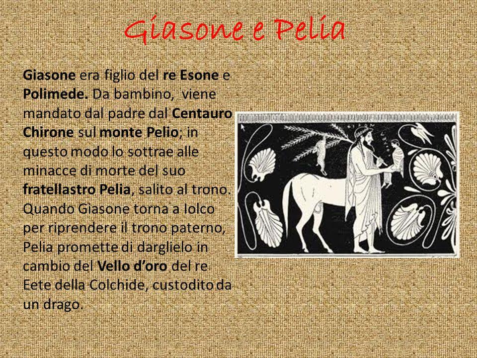 Giasone e Pelia Giasone era figlio del re Esone e Polimede. Da bambino, viene mandato dal padre dal Centauro Chirone sul monte Pelio; in questo modo l