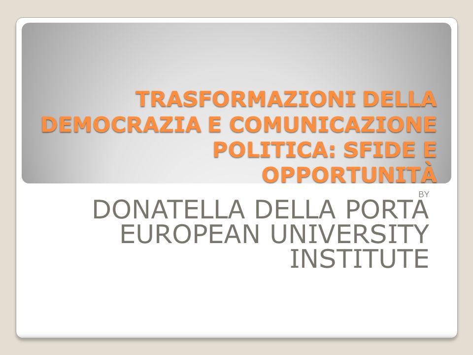 TRASFORMAZIONI DELLA DEMOCRAZIA E COMUNICAZIONE POLITICA: SFIDE E OPPORTUNITÀ BY DONATELLA DELLA PORTA EUROPEAN UNIVERSITY INSTITUTE