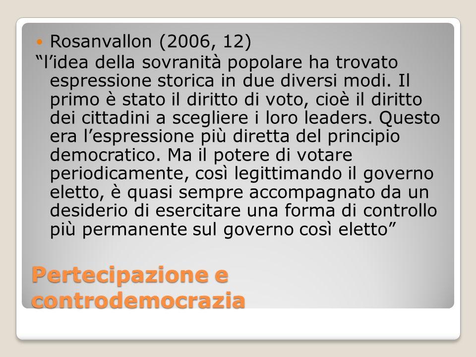 Pertecipazione e controdemocrazia Rosanvallon (2006, 12) lidea della sovranità popolare ha trovato espressione storica in due diversi modi. Il primo è