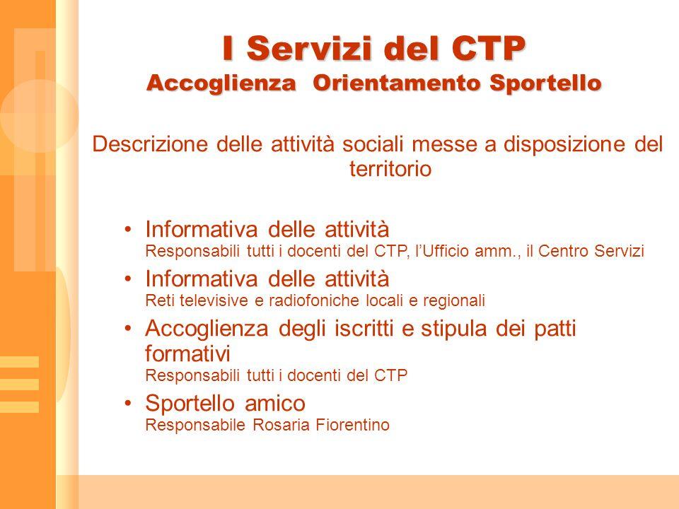 I Servizi del CTP Accoglienza Orientamento Sportello Descrizione delle attività sociali messe a disposizione del territorio Informativa delle attività