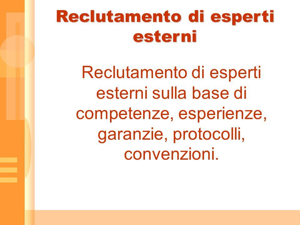 Reclutamento di esperti esterni Reclutamento di esperti esterni sulla base di competenze, esperienze, garanzie, protocolli, convenzioni.