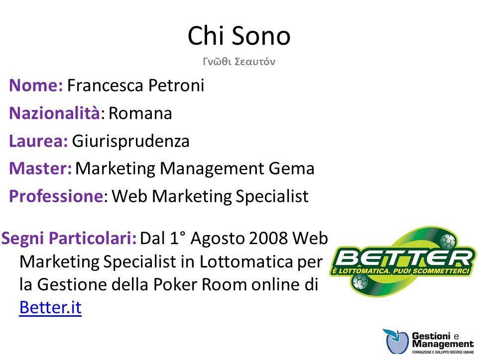 Chi Sono Nome: Francesca Petroni Nazionalità: Romana Laurea: Giurisprudenza Master: Marketing Management Gema Professione: Web Marketing Specialist Γν