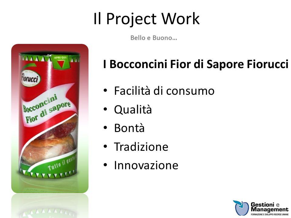 Il Project Work I Bocconcini Fior di Sapore Fiorucci Facilità di consumo Qualità Bontà Tradizione Innovazione Bello e Buono…