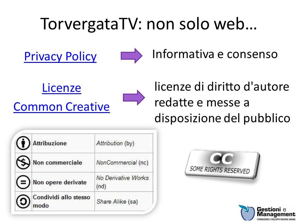 TorvergataTV: non solo web… Privacy Policy Licenze Common Creative Informativa e consenso licenze di diritto d'autore redatte e messe a disposizione d