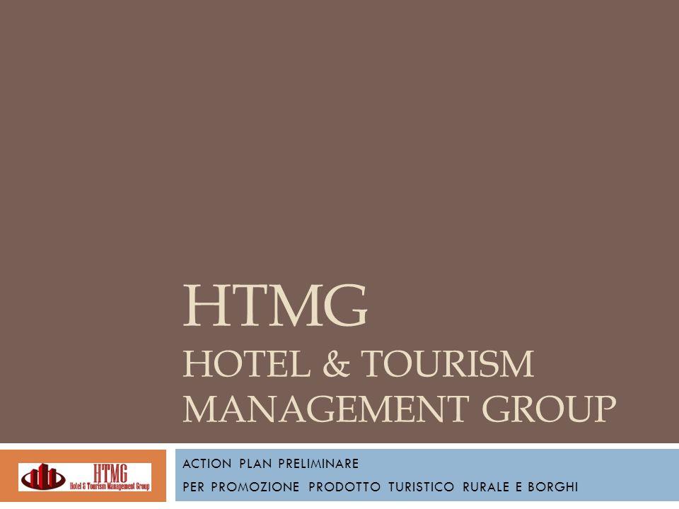 HTMG HOTEL & TOURISM MANAGEMENT GROUP ACTION PLAN PRELIMINARE PER PROMOZIONE PRODOTTO TURISTICO RURALE E BORGHI
