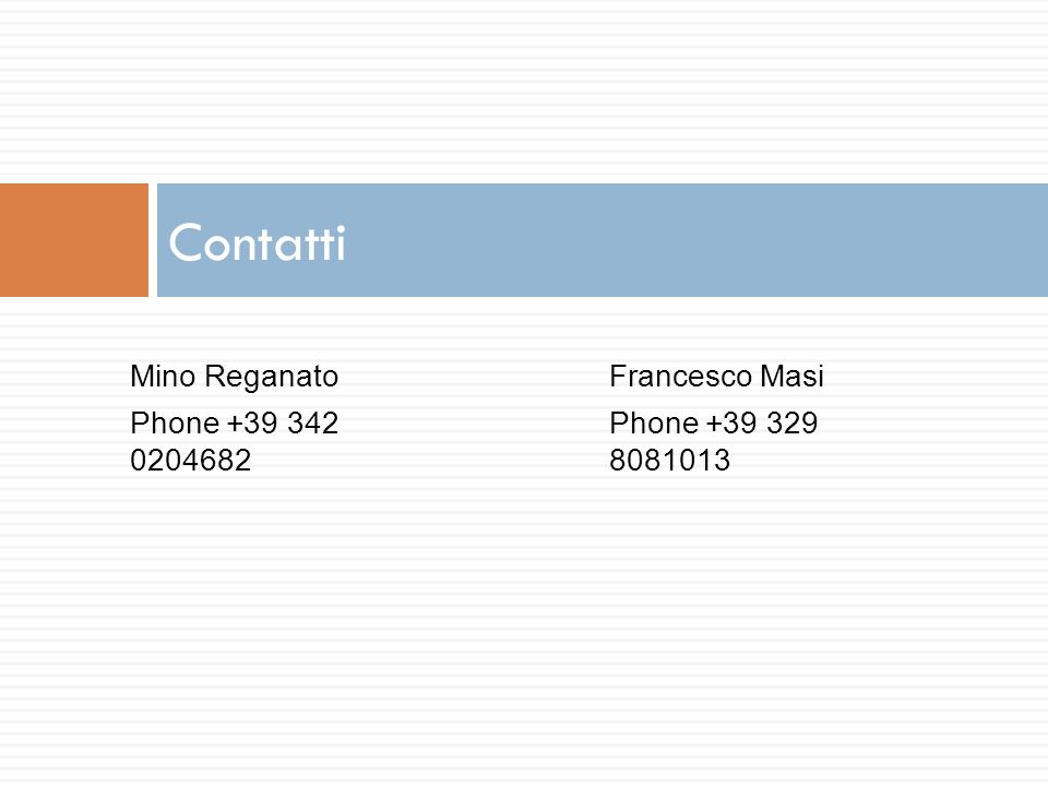 Mino Reganato Phone +39 342 0204682 Contatti Francesco Masi Phone +39 329 8081013
