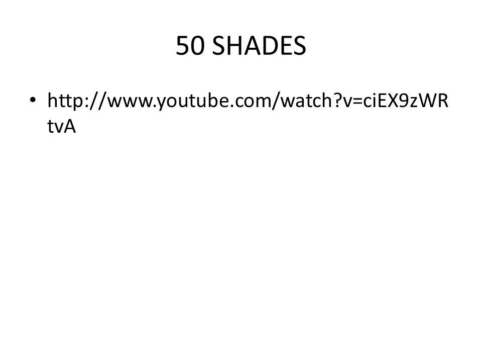 50 SHADES http://www.youtube.com/watch?v=ciEX9zWR tvA