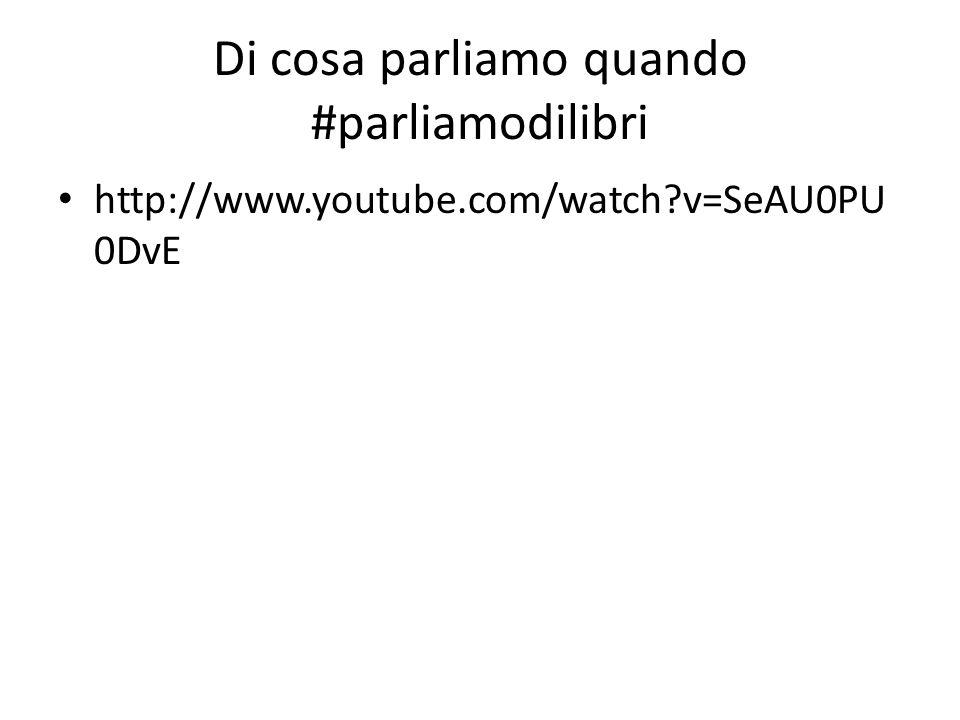 Di cosa parliamo quando #parliamodilibri http://www.youtube.com/watch?v=SeAU0PU 0DvE