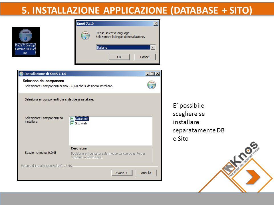 5. INSTALLAZIONE APPLICAZIONE (DATABASE + SITO) E possibile scegliere se installare separatamente DB e Sito