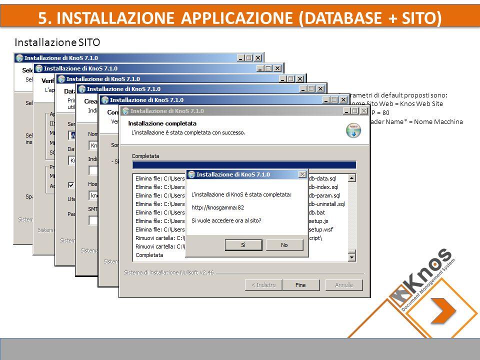 5. INSTALLAZIONE APPLICAZIONE (DATABASE + SITO) Installazione SITO I parametri di default proposti sono: -Nome Sito Web = Knos Web Site -Porta TCP = 8