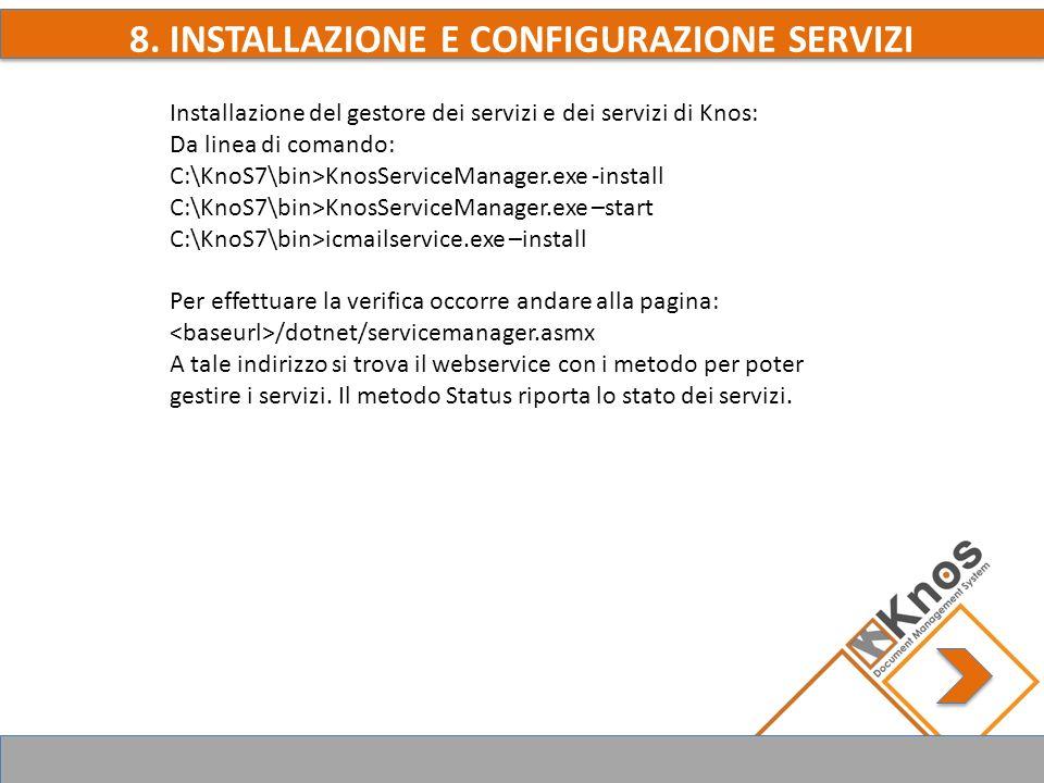8. INSTALLAZIONE E CONFIGURAZIONE SERVIZI Installazione del gestore dei servizi e dei servizi di Knos: Da linea di comando: C:\KnoS7\bin>KnosServiceMa