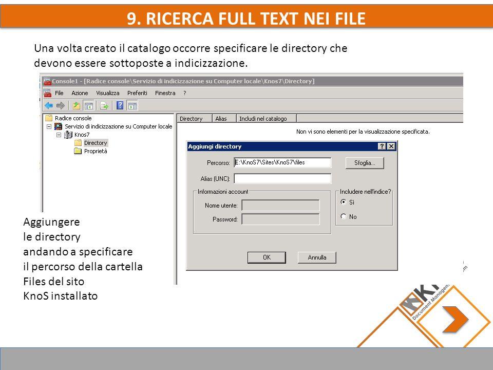 9. RICERCA FULL TEXT NEI FILE Una volta creato il catalogo occorre specificare le directory che devono essere sottoposte a indicizzazione. Aggiungere